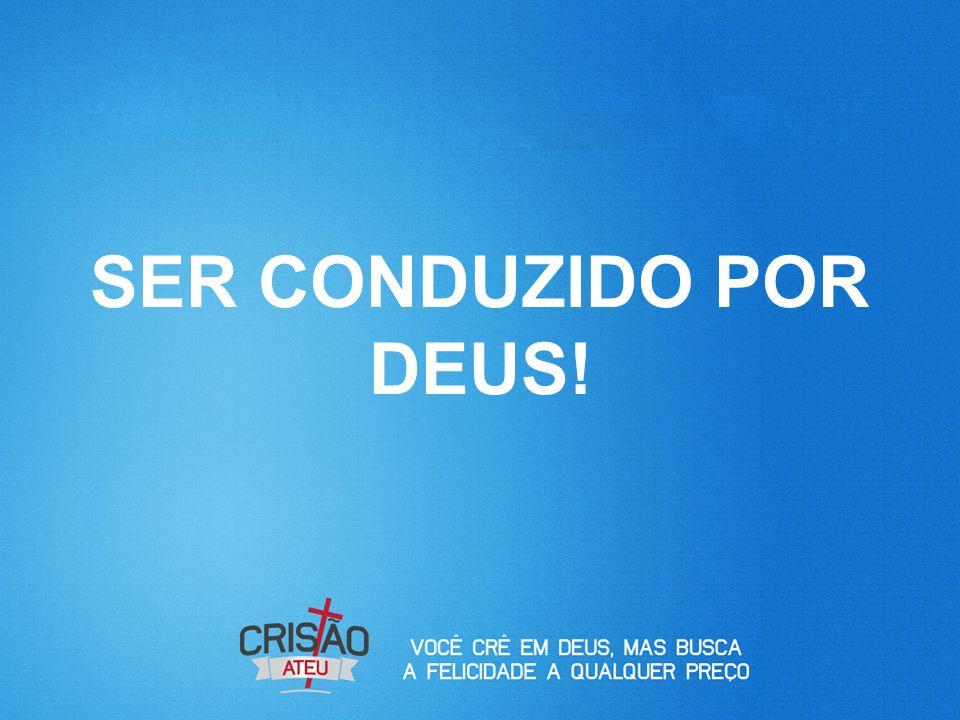 SER CONDUZIDO POR DEUS!
