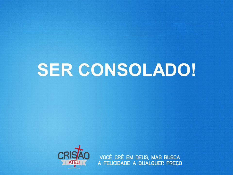 SER CONSOLADO!