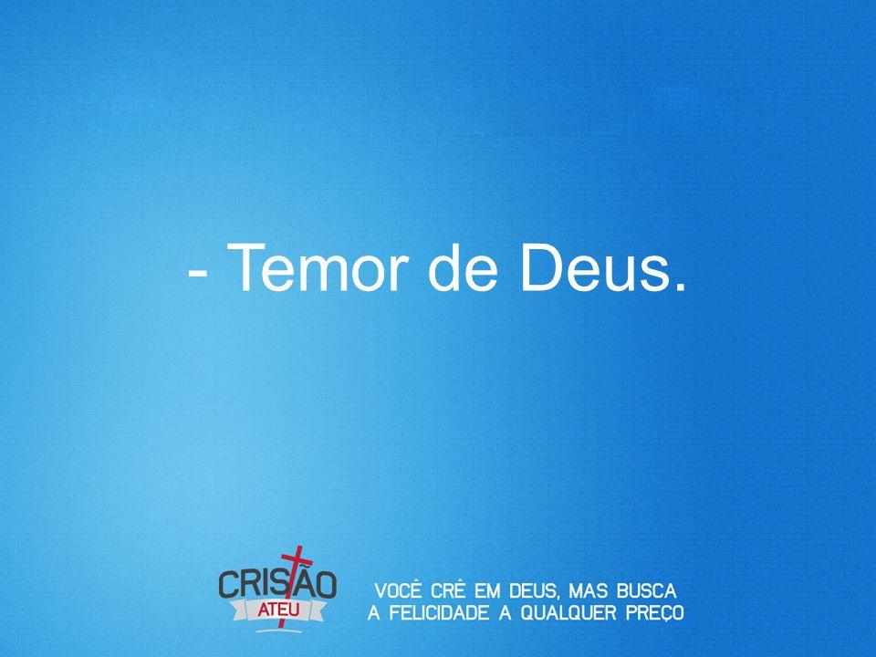- Temor de Deus.