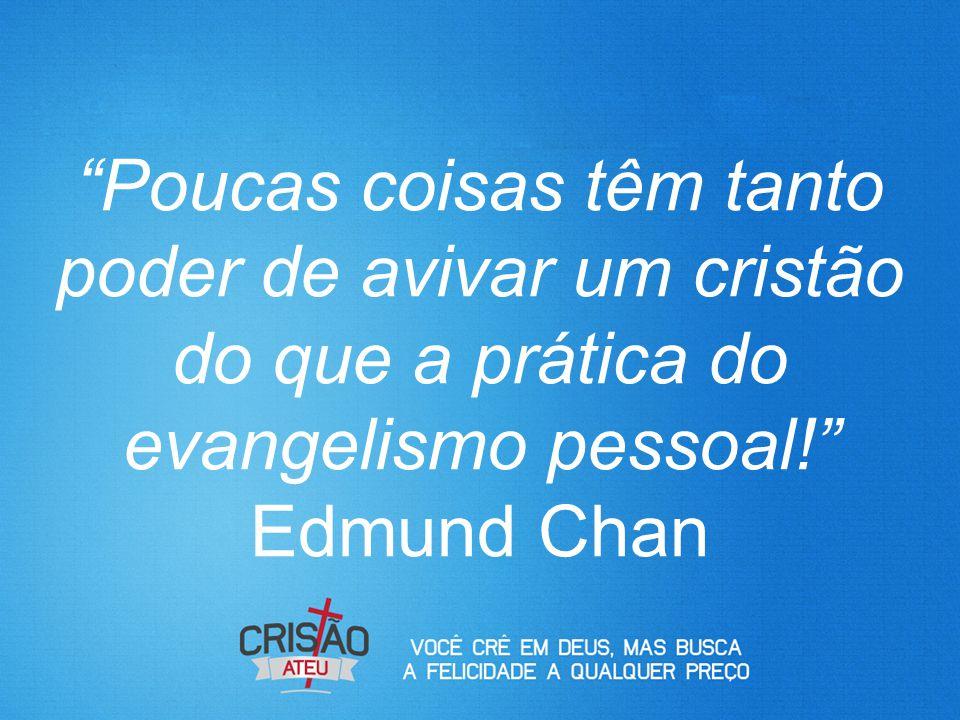 Poucas coisas têm tanto poder de avivar um cristão do que a prática do evangelismo pessoal! Edmund Chan