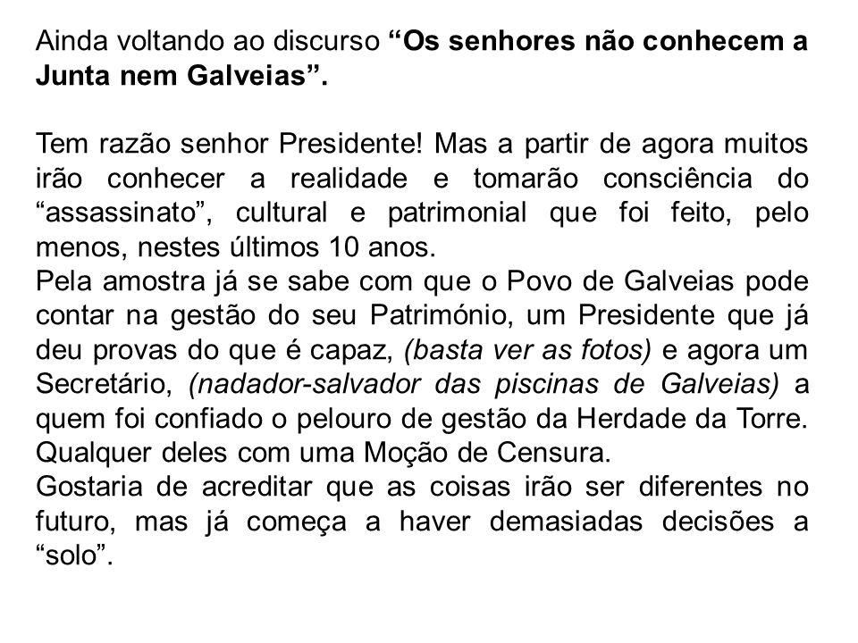 Ainda voltando ao discurso Os senhores não conhecem a Junta nem Galveias .