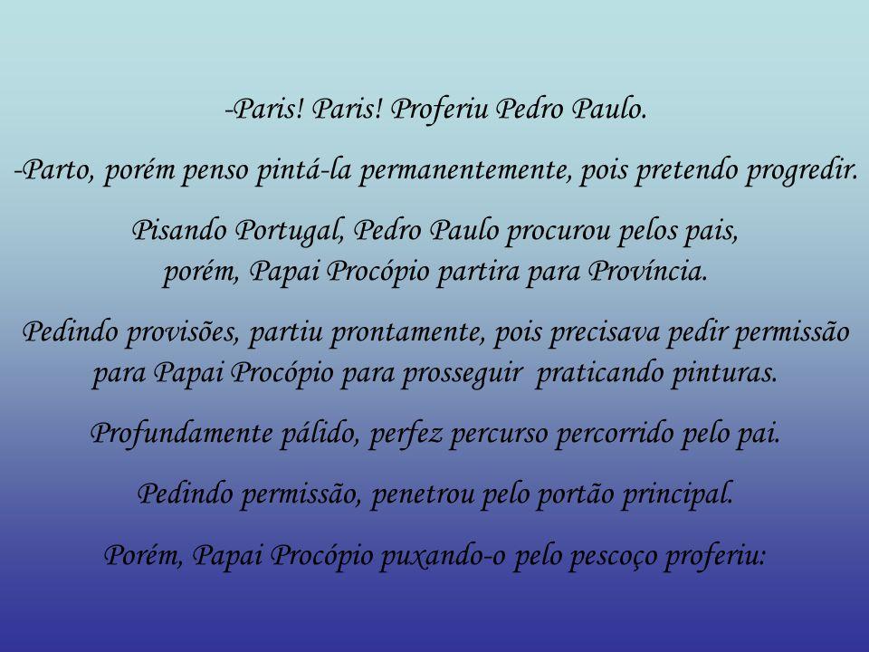 -Paris! Paris! Proferiu Pedro Paulo.