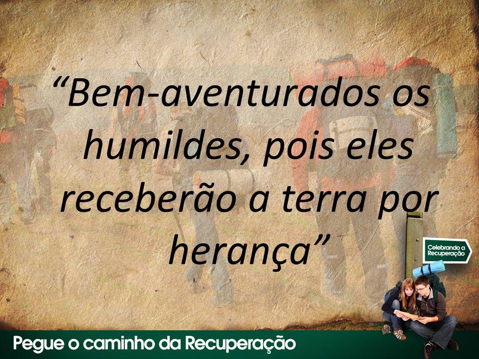 Bem-aventurados os humildes, pois eles receberão a terra por herança