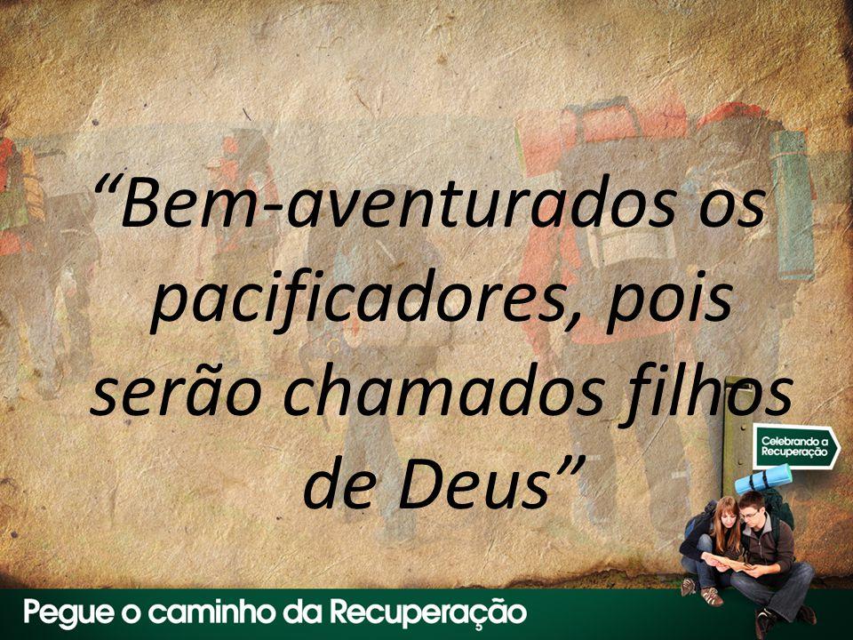 Bem-aventurados os pacificadores, pois serão chamados filhos de Deus