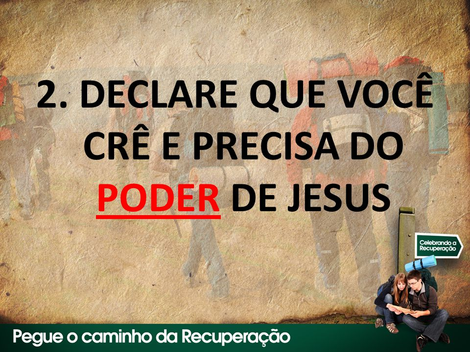 2. DECLARE QUE VOCÊ CRÊ E PRECISA DO PODER DE JESUS