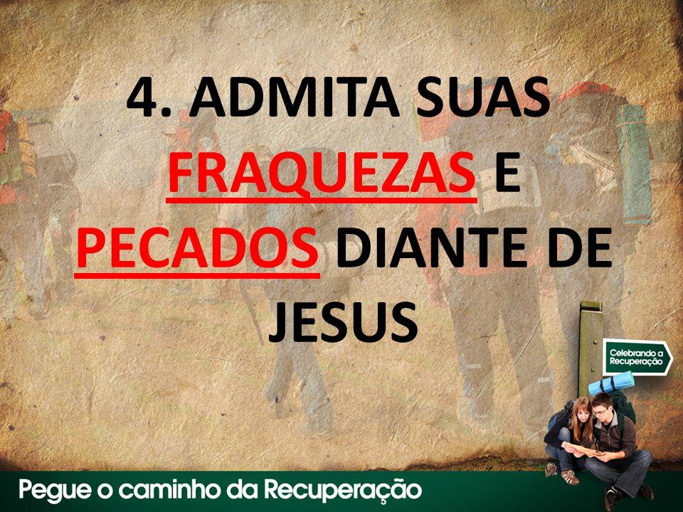 4. ADMITA SUAS FRAQUEZAS E PECADOS DIANTE DE JESUS