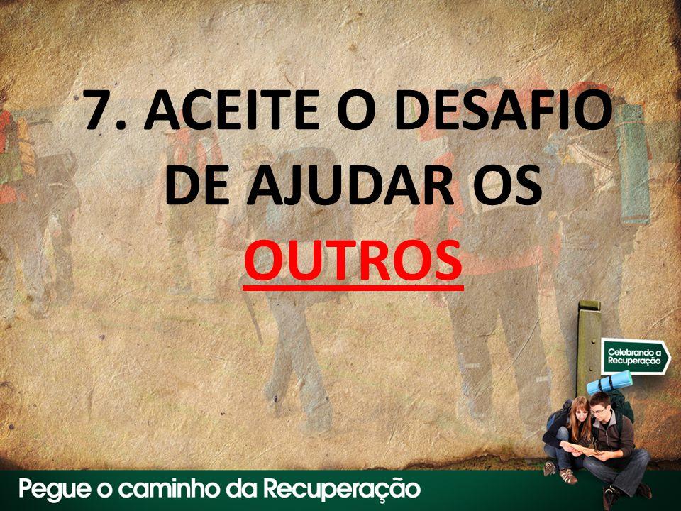 7. ACEITE O DESAFIO DE AJUDAR OS OUTROS