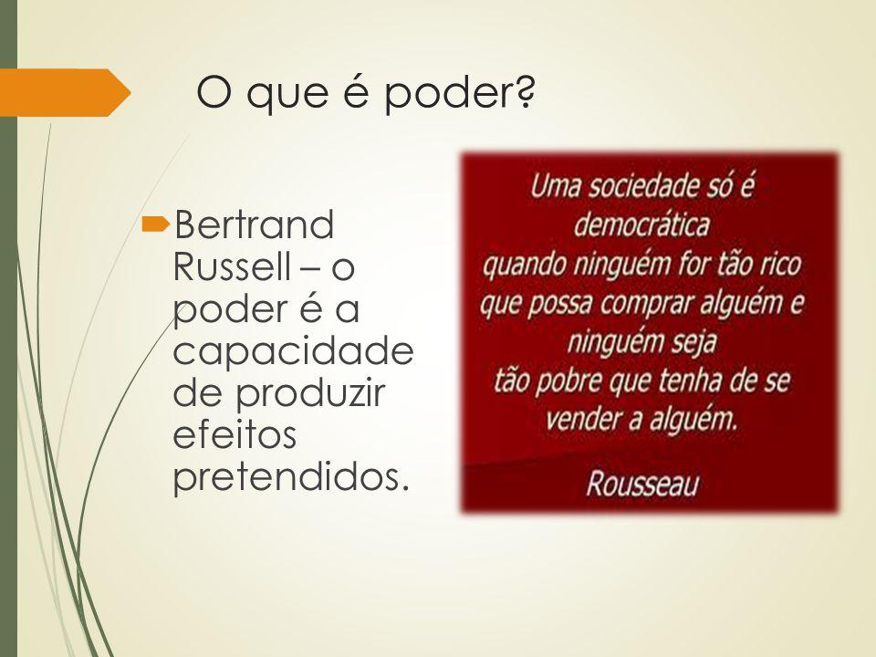 O que é poder Bertrand Russell – o poder é a capacidade de produzir efeitos pretendidos.