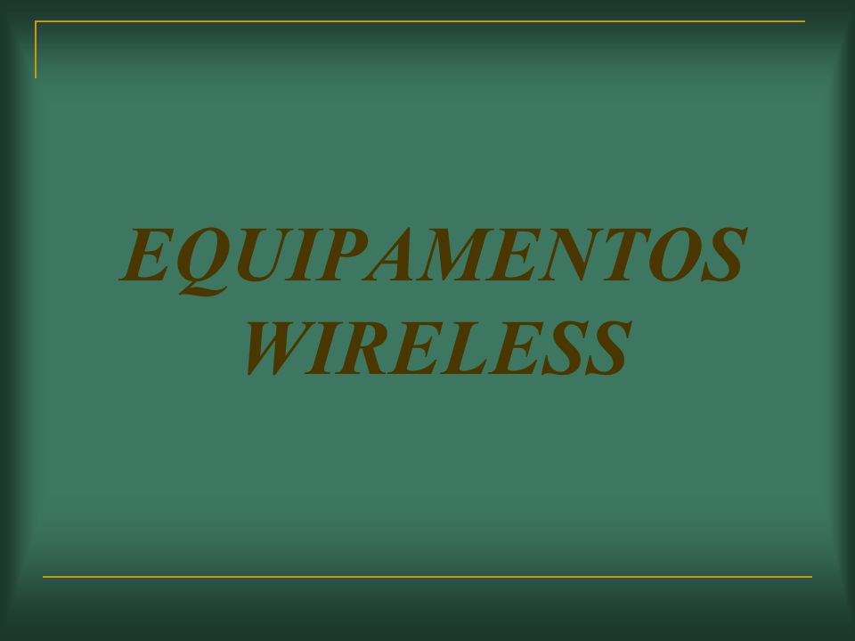 EQUIPAMENTOS WIRELESS