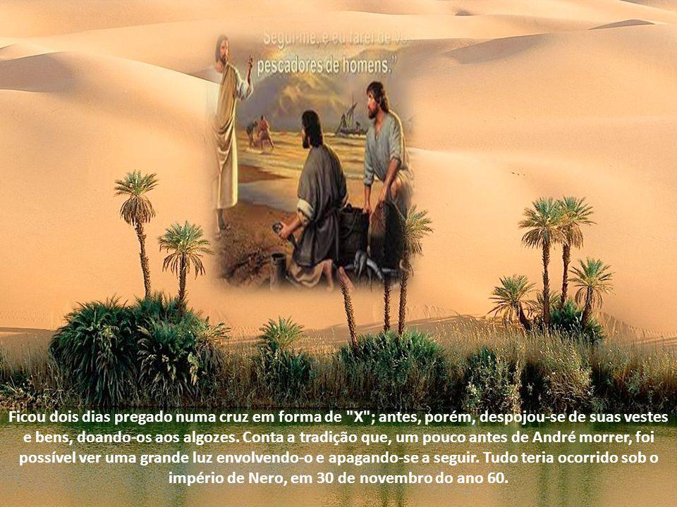 Ficou dois dias pregado numa cruz em forma de X ; antes, porém, despojou-se de suas vestes e bens, doando-os aos algozes.