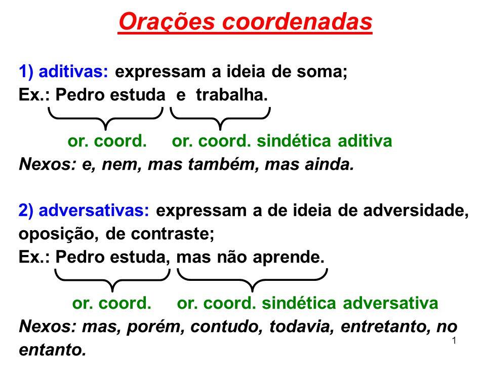 Orações coordenadas 1) aditivas: expressam a ideia de soma;