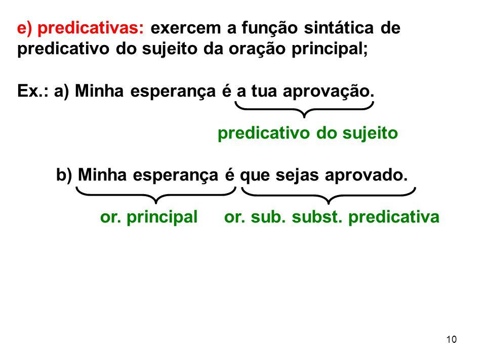 e) predicativas: exercem a função sintática de predicativo do sujeito da oração principal;