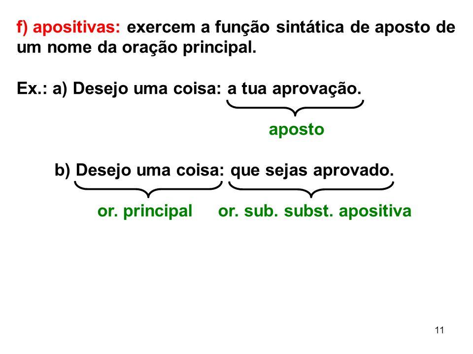 f) apositivas: exercem a função sintática de aposto de um nome da oração principal.