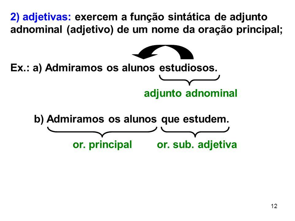 2) adjetivas: exercem a função sintática de adjunto adnominal (adjetivo) de um nome da oração principal;