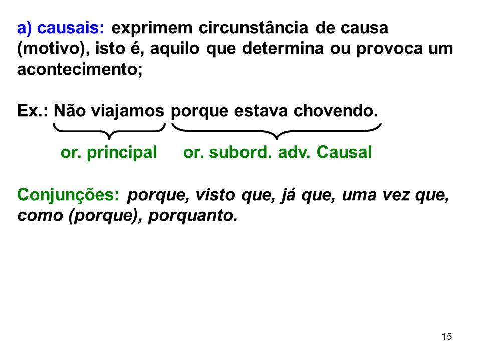 a) causais: exprimem circunstância de causa (motivo), isto é, aquilo que determina ou provoca um acontecimento;