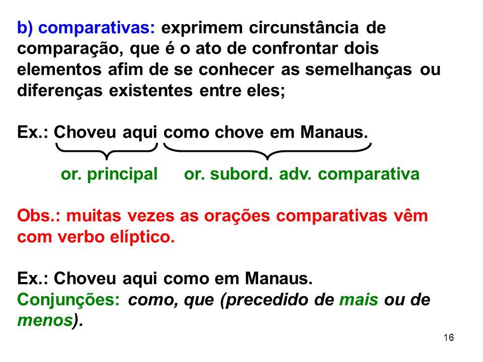 b) comparativas: exprimem circunstância de comparação, que é o ato de confrontar dois elementos afim de se conhecer as semelhanças ou diferenças existentes entre eles;
