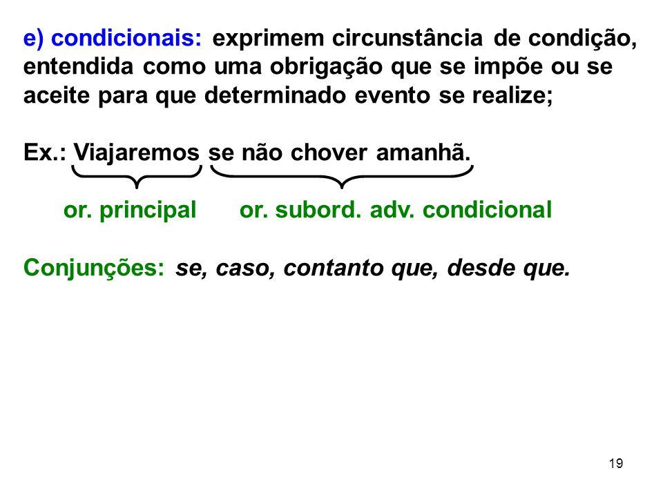 e) condicionais: exprimem circunstância de condição, entendida como uma obrigação que se impõe ou se aceite para que determinado evento se realize;