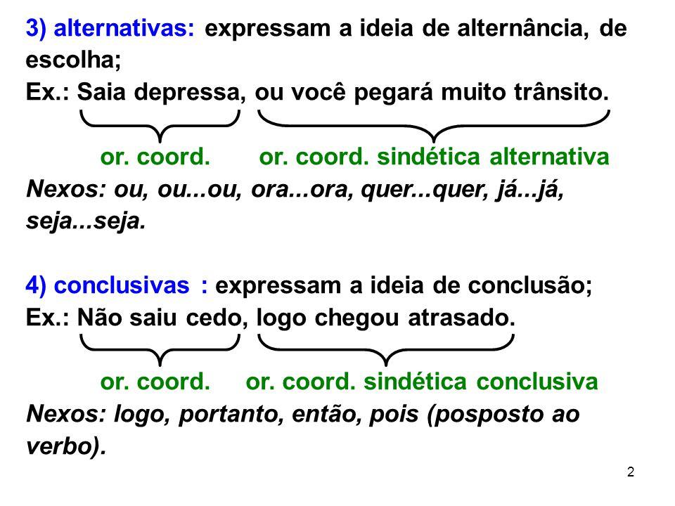 3) alternativas: expressam a ideia de alternância, de