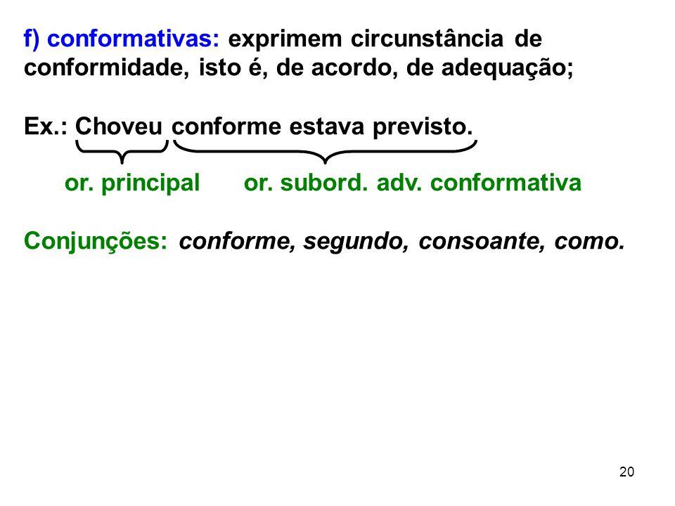 f) conformativas: exprimem circunstância de conformidade, isto é, de acordo, de adequação;