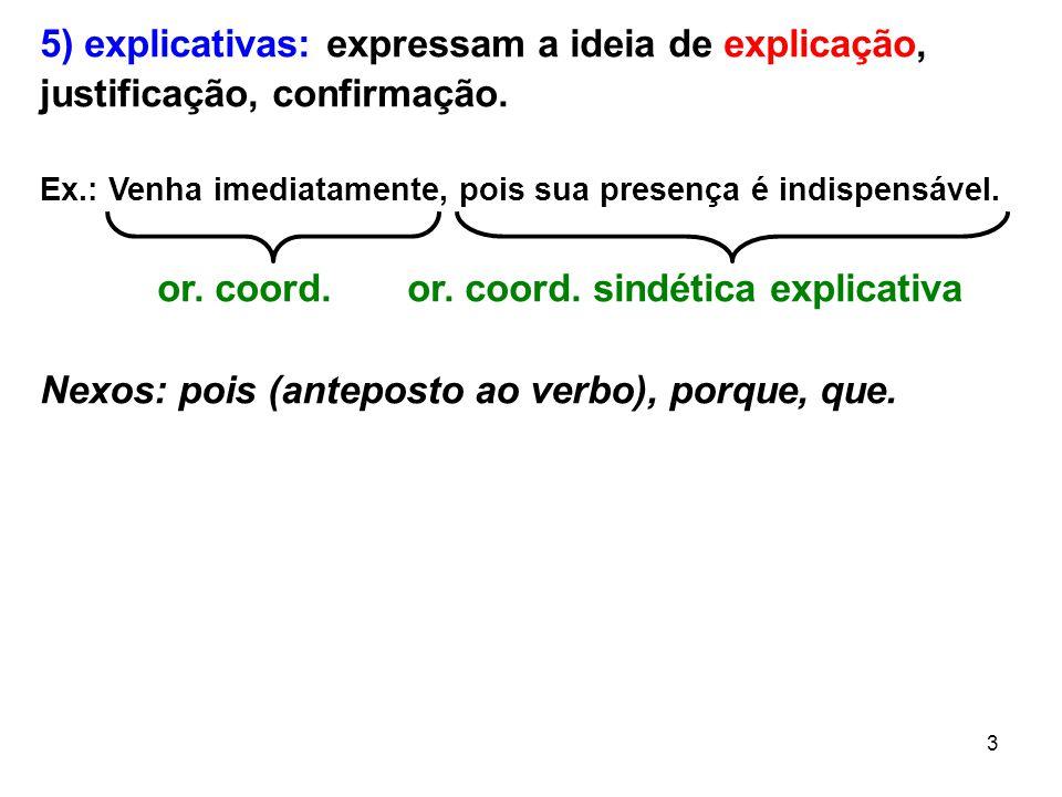 5) explicativas: expressam a ideia de explicação,