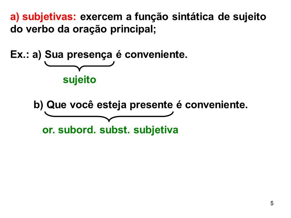 a) subjetivas: exercem a função sintática de sujeito