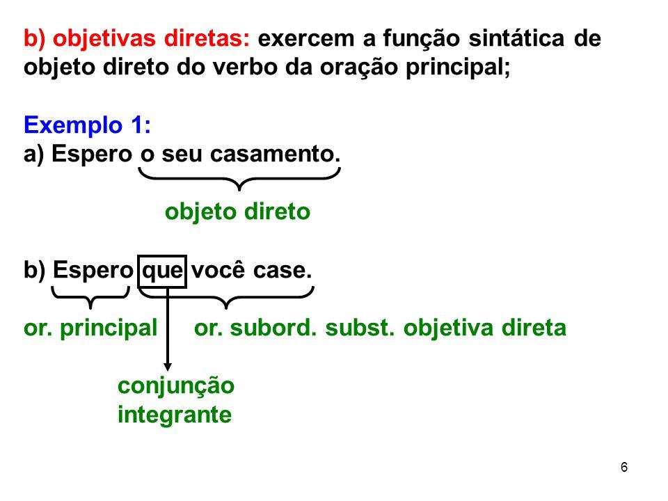b) objetivas diretas: exercem a função sintática de objeto direto do verbo da oração principal;