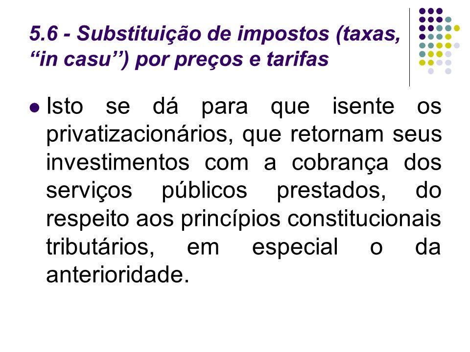 5.6 - Substituição de impostos (taxas, in casu'') por preços e tarifas