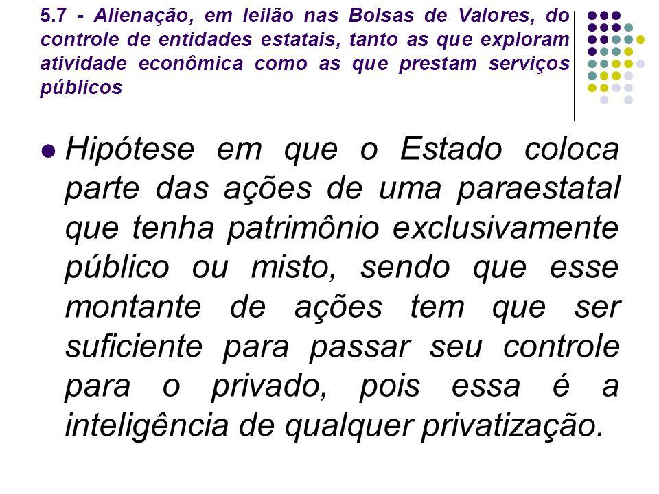 5.7 - Alienação, em leilão nas Bolsas de Valores, do controle de entidades estatais, tanto as que exploram atividade econômica como as que prestam serviços públicos