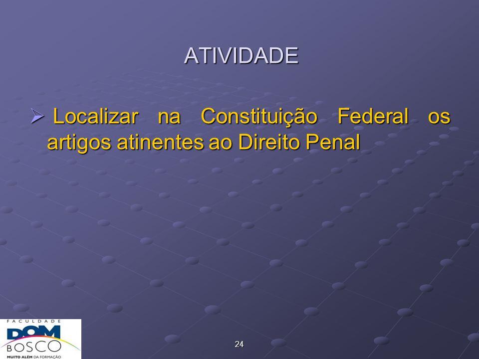 ATIVIDADE Localizar na Constituição Federal os artigos atinentes ao Direito Penal