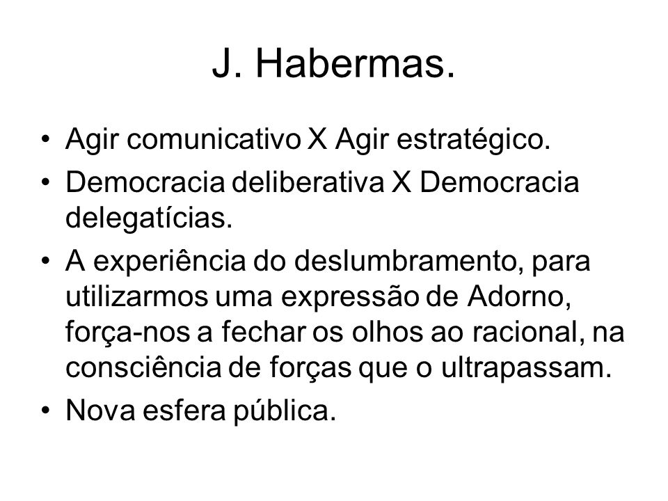 J. Habermas. Agir comunicativo X Agir estratégico.