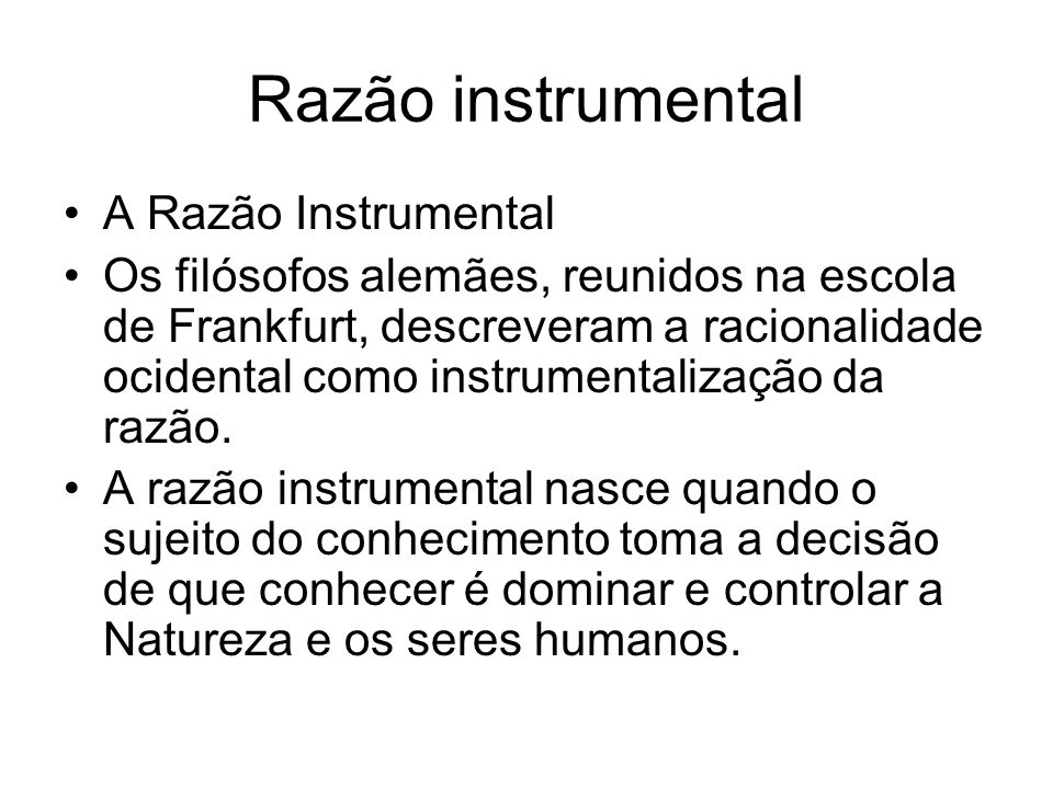Razão instrumental A Razão Instrumental