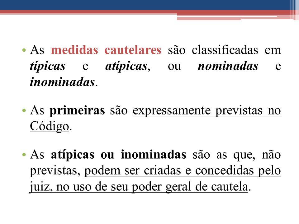 As medidas cautelares são classificadas em típicas e atípicas, ou nominadas e inominadas.
