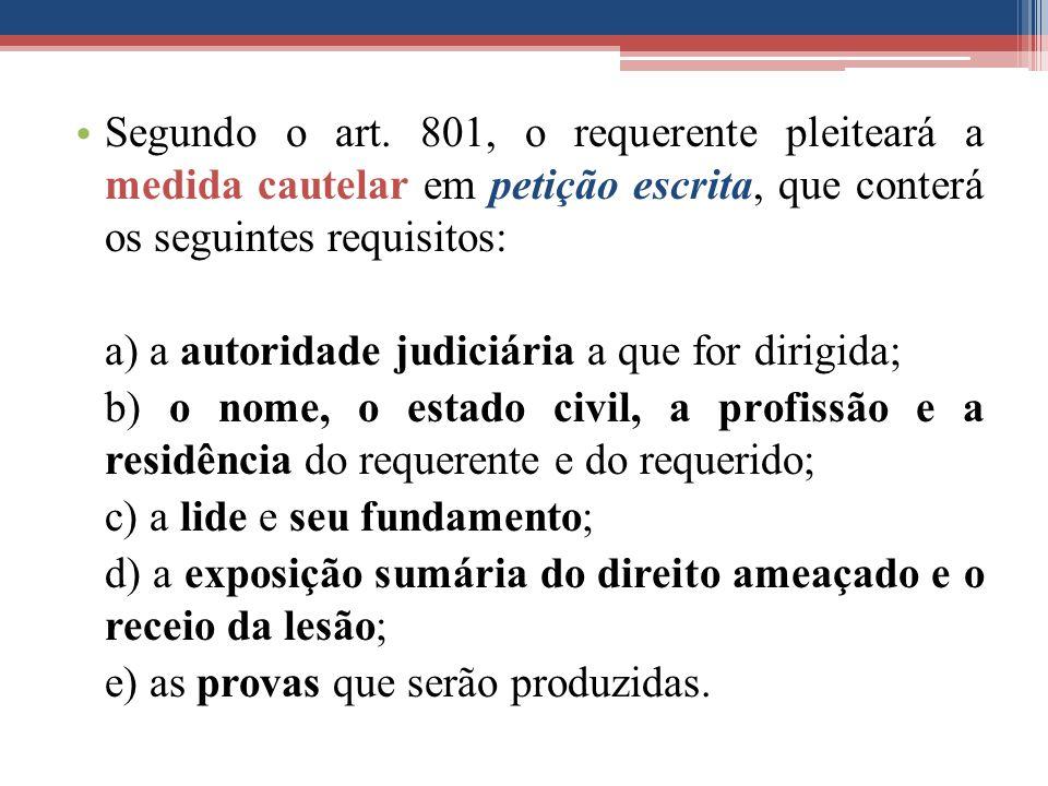 Segundo o art. 801, o requerente pleiteará a medida cautelar em petição escrita, que conterá os seguintes requisitos:
