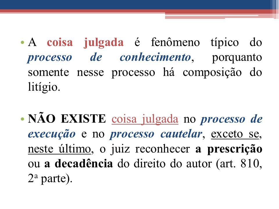 A coisa julgada é fenômeno típico do processo de conhecimento, porquanto somente nesse processo há composição do litígio.