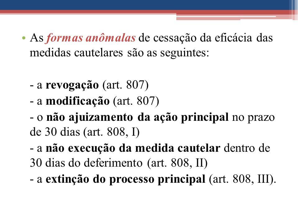 As formas anômalas de cessação da eficácia das medidas cautelares são as seguintes: