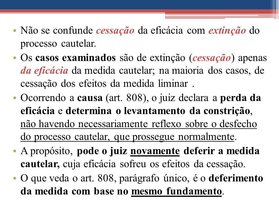 Não se confunde cessação da eficácia com extinção do processo cautelar.