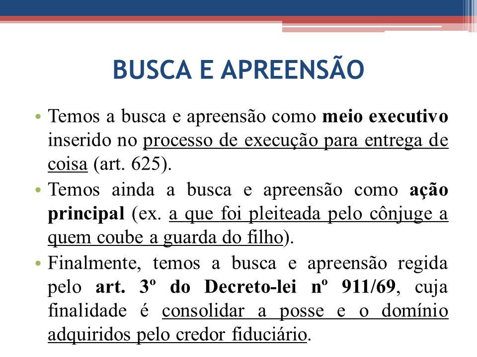 BUSCA E APREENSÃO Temos a busca e apreensão como meio executivo inserido no processo de execução para entrega de coisa (art. 625).