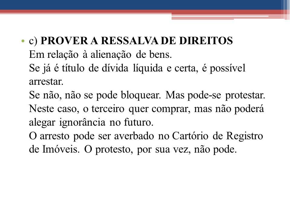 c) PROVER A RESSALVA DE DIREITOS Em relação à alienação de bens