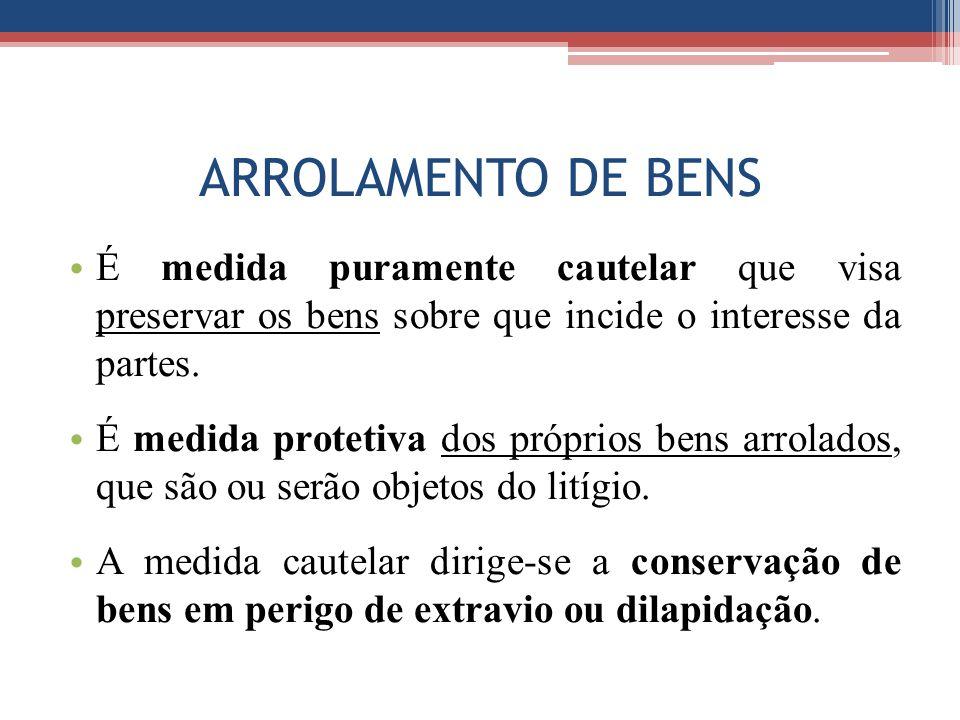 ARROLAMENTO DE BENS É medida puramente cautelar que visa preservar os bens sobre que incide o interesse da partes.