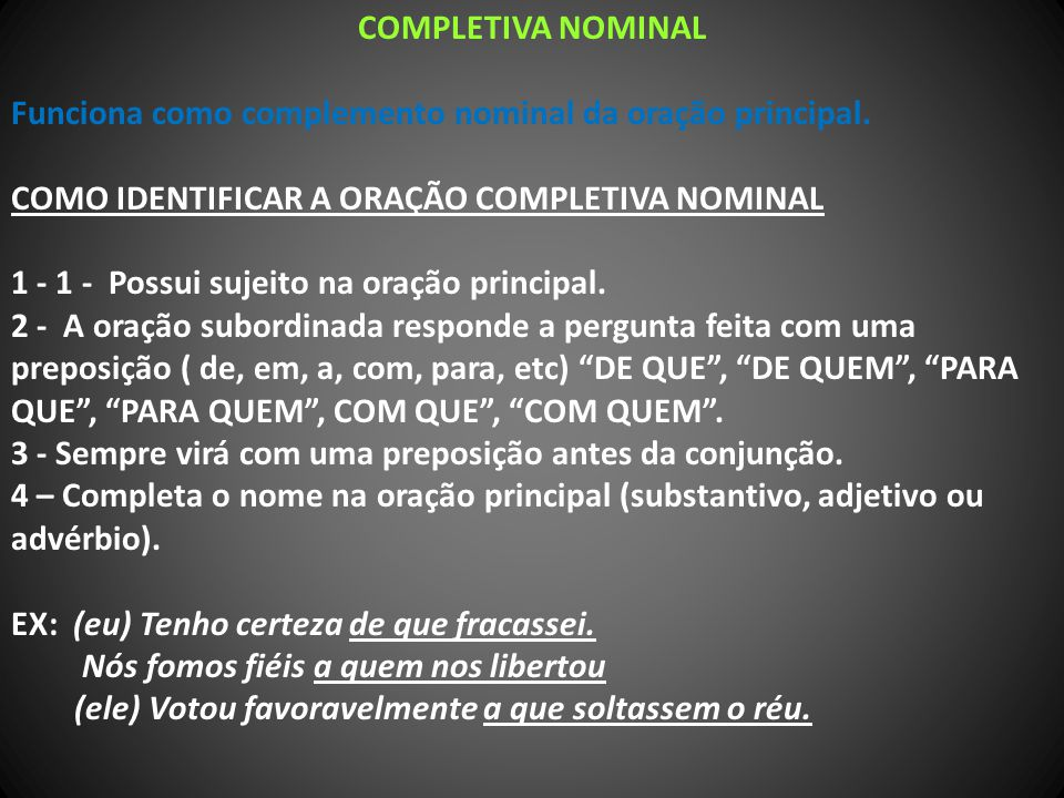 COMPLETIVA NOMINAL Funciona como complemento nominal da oração principal. COMO IDENTIFICAR A ORAÇÃO COMPLETIVA NOMINAL.