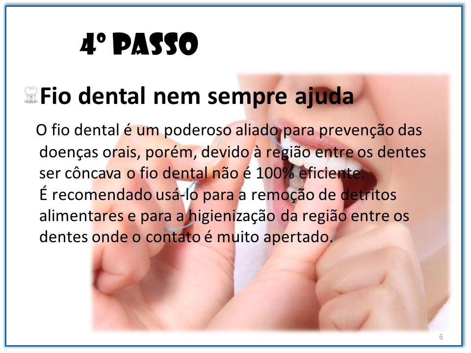 4º passo Fio dental nem sempre ajuda