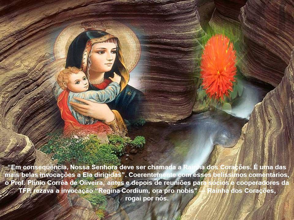 Em conseqüência, Nossa Senhora deve ser chamada a Rainha dos Corações