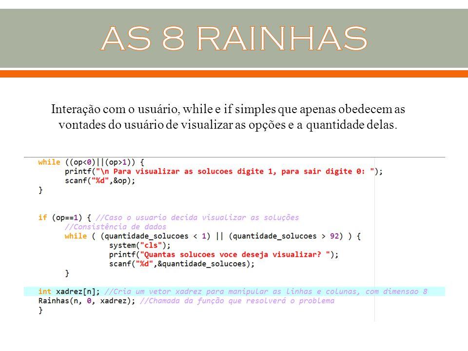 AS 8 RAINHAS Interação com o usuário, while e if simples que apenas obedecem as vontades do usuário de visualizar as opções e a quantidade delas.