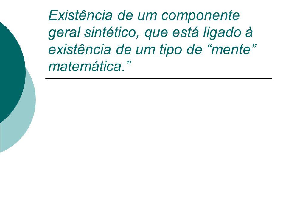 Existência de um componente geral sintético, que está ligado à existência de um tipo de mente matemática.
