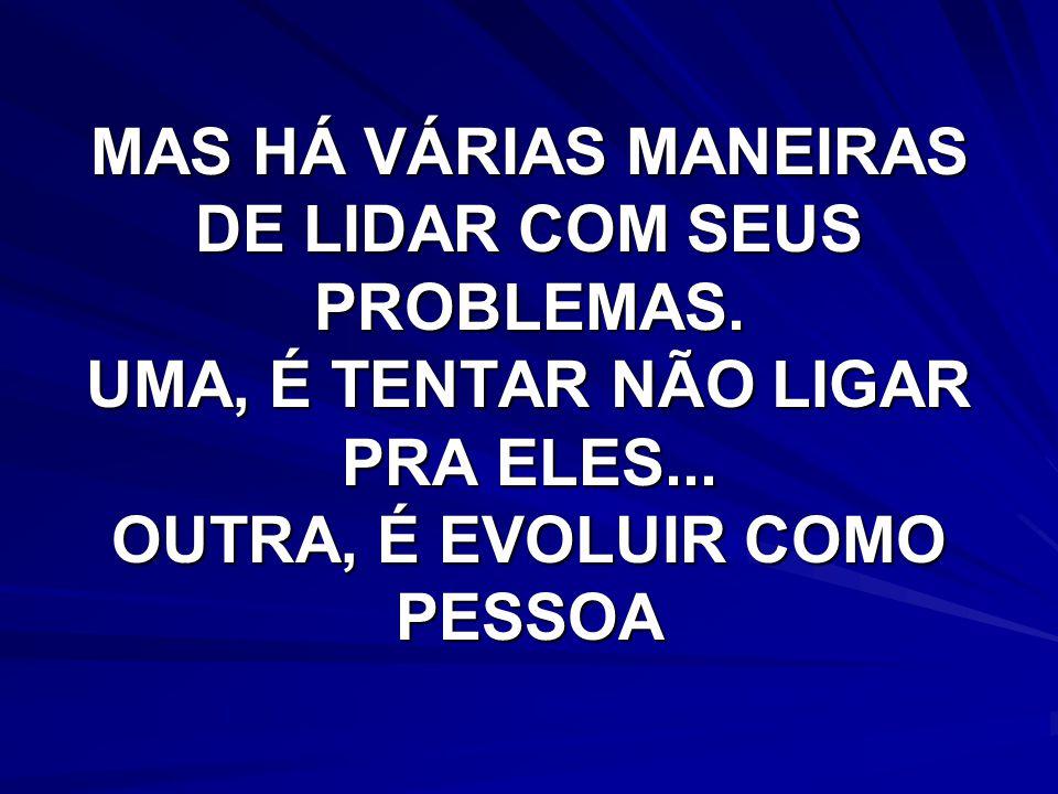 MAS HÁ VÁRIAS MANEIRAS DE LIDAR COM SEUS PROBLEMAS