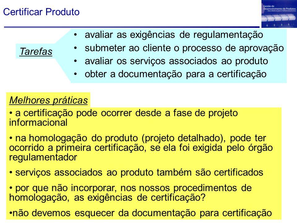 Certificar Produto avaliar as exigências de regulamentação. submeter ao cliente o processo de aprovação.