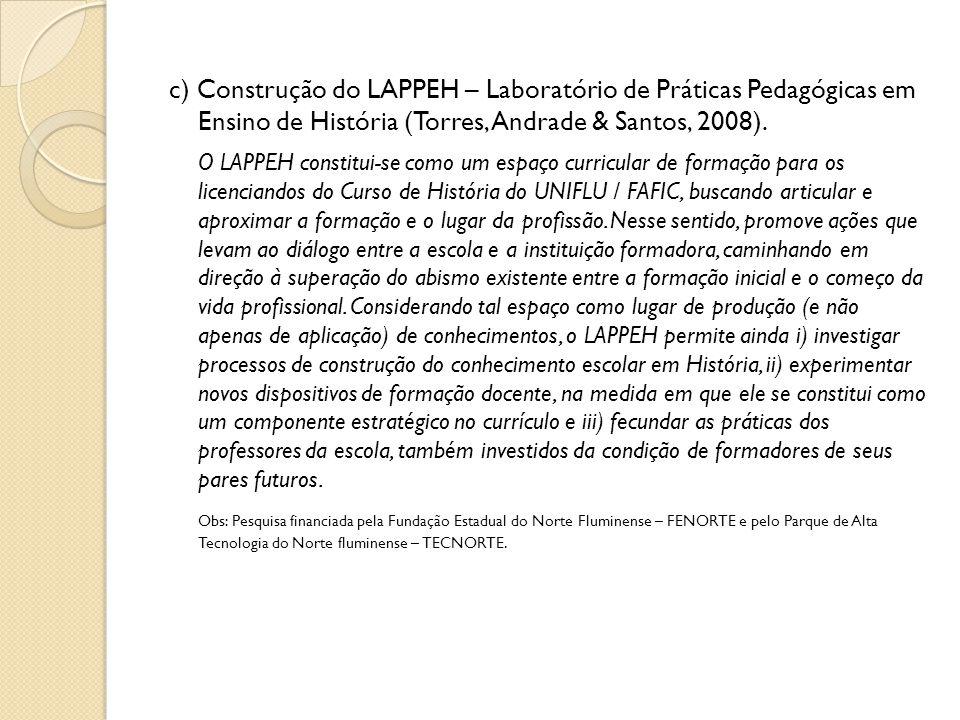 c) Construção do LAPPEH – Laboratório de Práticas Pedagógicas em Ensino de História (Torres, Andrade & Santos, 2008).
