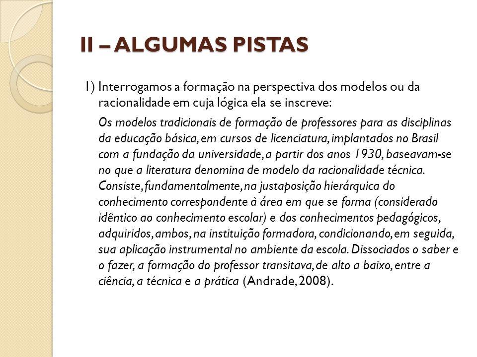 II – ALGUMAS PISTAS 1) Interrogamos a formação na perspectiva dos modelos ou da racionalidade em cuja lógica ela se inscreve: