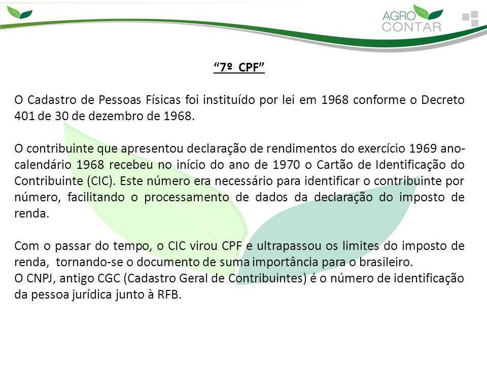 7º CPF O Cadastro de Pessoas Físicas foi instituído por lei em 1968 conforme o Decreto 401 de 30 de dezembro de 1968.