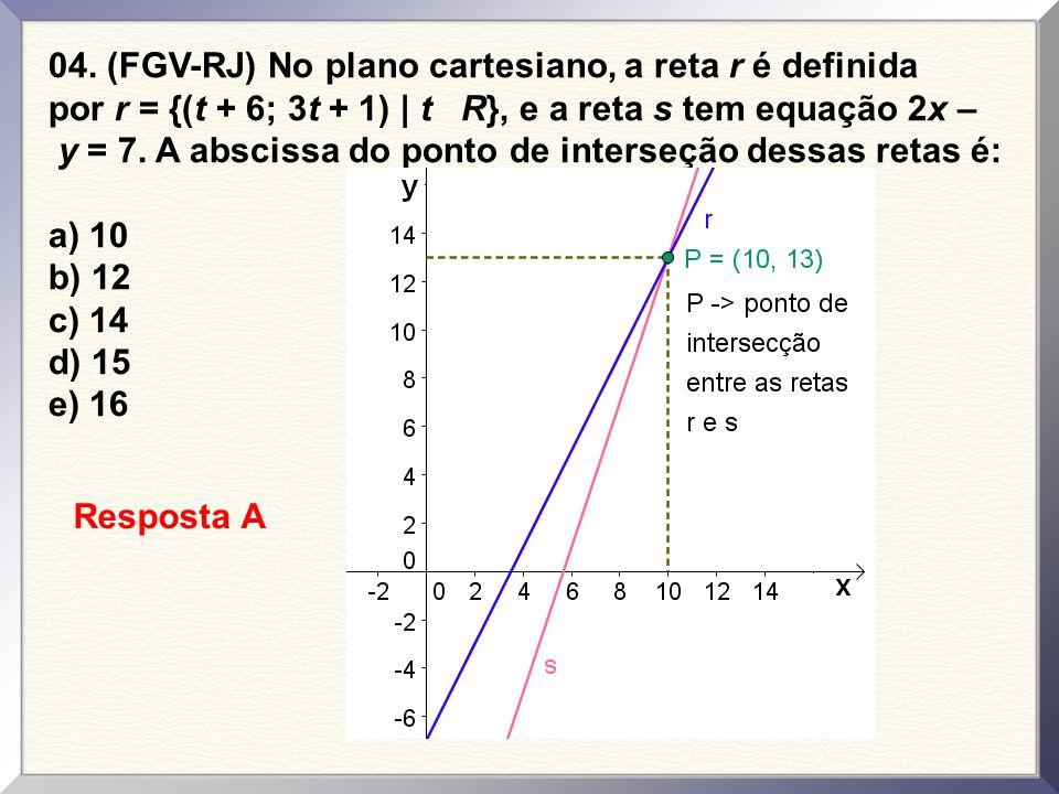 04. (FGV-RJ) No plano cartesiano, a reta r é definida por r = {(t + 6; 3t + 1) | t R}, e a reta s tem equação 2x – y = 7. A abscissa do ponto de interseção dessas retas é: